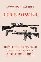 Firepower: How the NRA Turned Gun...