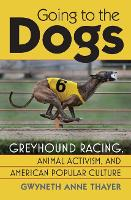 Going to the Dogs: Greyhound Racing,...