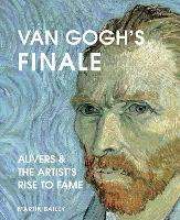 Van Gogh's Finale: Auvers and the...