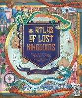 An Atlas of Lost Kingdoms: Discover...