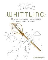 Conscious Crafts: Whittling: 20...