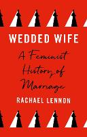 WEDDED WIFE: a feminist history of...