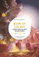 Born of the Sun: Adventures in Our...
