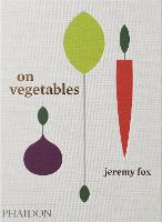 On Vegetables: Modern Recipes for the...