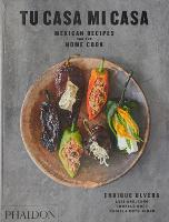 Tu Casa Mi Casa: Mexican Recipes for...