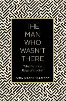 The Man Who Wasn't There: Tales from...