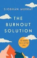 The Burnout Solution: 12 weeks to a...