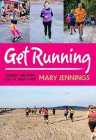 Get Running: Forget the gym, get fit,...