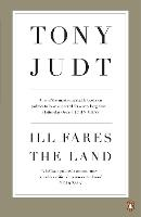 Ill Fares The Land: A Treatise On Our...