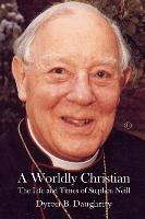 A Worldly Christian: The Life and...