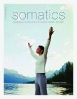 Somatics: Reawakening The Mind's...