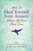 How to Heal Yourself from Anxiety ...