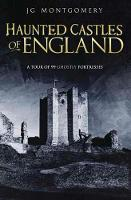 Haunted Castles of England: A Tour of...