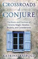 Crossroads of Conjure: The Roots and...