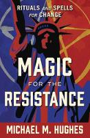 Magic for the Resistance: Rituals and...