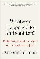 Whatever Happened to Antisemitism?:...