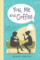 You, Me and Coffee: Our lives, your...