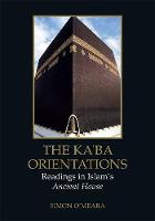 The Kaaba Orientations: Readings in...