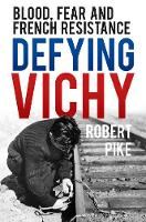Defying Vichy: Blood, Fear and French...