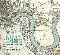 London's Docklands: An Illustrated...