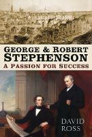 George & Robert Stephenson: A Passion...
