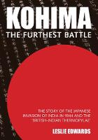 Kohima: The Furthest Battle: The ...
