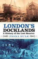 London's Docklands: A History of the...
