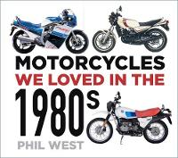 Motorcycles We Loved in the 1980s