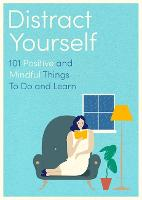 Distract Yourself: 101 positive and...