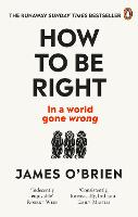 How To Be Right: ... in a world gone...