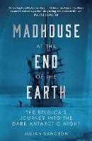 Madhouse at the End of the Earth: The...