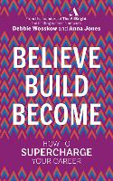 Believe. Build. Become.: How to...