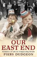 Our East End: Memories of Life in...