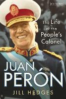 Juan Peron: The Life of the People's...