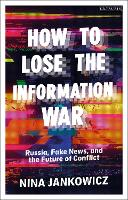 How to Lose the Information War:...