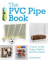 The PVC Pipe Book: Projects for the...