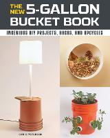 The New 5-Gallon Bucket Book:...