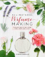 All-Natural Perfume Making: D.I.Y....