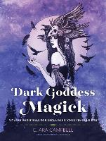 Dark Goddess Magick: Rituals and...