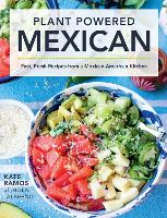 Plant Powered Mexican: Fast, Fresh...