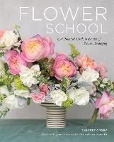 Flower School: A Practical Guide to...