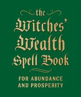 The Witches' Wealth Spell Book: For...