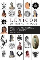 Lexicon of Tribal Tattoos: Motifs,...