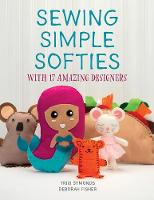 Sewing Simple Softies with 17 Amazing...