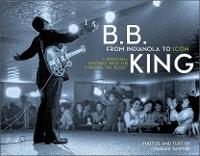 B.B. King: From Indianola to Icon: A...