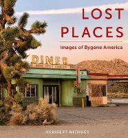 Lost Places: Images of Bygone America