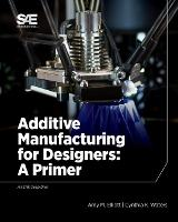 Additive Manufacturing for Designers:...