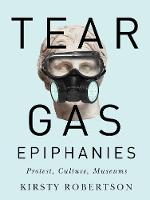 Tear Gas Epiphanies: Protest, ...