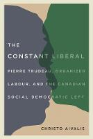 The Constant Liberal: Pierre Trudeau,...