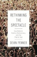 Rethinking the Spectacle: Guy Debord,...